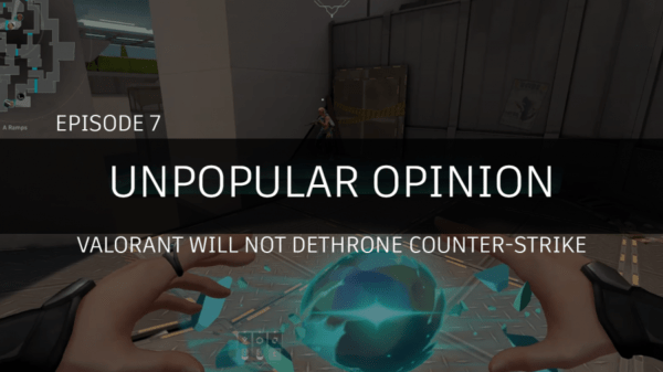 Opinion impopulaire Épisode 7: Valorant ne détrônera pas Counter-Strike